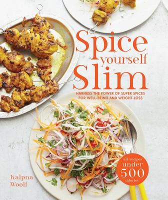 Spice Yourself Slim: Harness the power of spices for health, wellbeing and weight-loss - Woolf, Kalpna