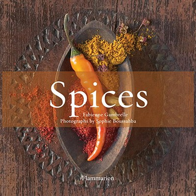 Spices: The History of Spices Volume 1 - Gambrelle, Fabienne, and Boussahba, Sophie (Photographer), and Michalon, Marie-France