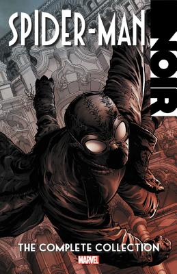 Spider-Man Noir: The Complete Collection - Hine, David, and Sapolsky, Fabrice, and Stern, Roger