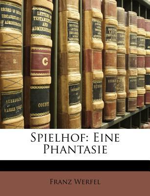 Spielhof: Eine Phantasie - Werfel, Franz
