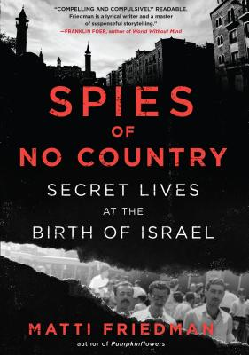 Spies of No Country: Secret Lives at the Birth of Israel - Friedman, Matti
