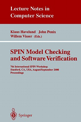 Spin Model Checking and Software Verification: 7th International Spin Workshop Stanford, CA, USA, August 30 - September 1, 2000 Proceedings - Havelund, Klaus (Editor), and Penix, John (Editor), and Visser, Willem, Dr. (Editor)