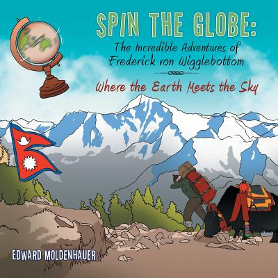 Spin the Globe: The Incredible Adventures of Frederick Von Wigglebottom: Where the Earth Meets the Sky - Moldenhauer, Edward