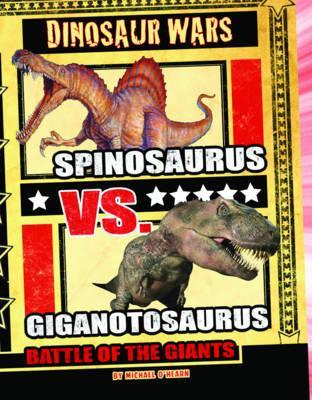 Spinosaurus Vs Giganotosaurus: Battle of the Giants - O'Hearn, Michael