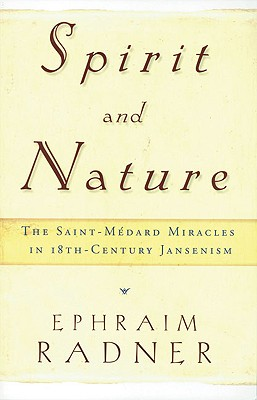 Spirit and Nature: The Saint-Medard Miracles in 18th-Century Jansenism - Radner, Ephraim