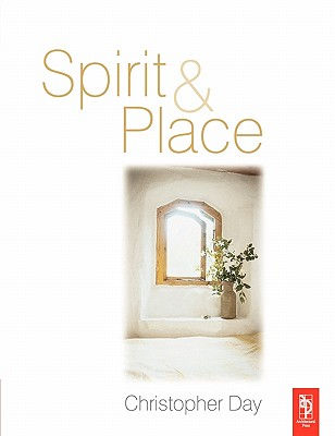 Spirit and Place: Healing Our Environment, Healing Environment - Day, Christopher, and Roaf, Susan (Foreword by)