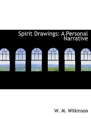 Spirit Drawings: A Personal Narrative (Large Print Edition) - Wilkinson, W M
