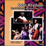 Spirit Rhythms: Sacred Drumming & Chants from Cuba