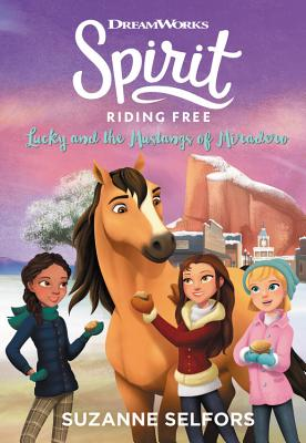 Spirit Riding Free: Lucky and the Mustangs of Miradero - Selfors, Suzanne