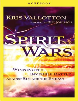 Spirit Wars: Winning the Invisible Battle Against Sin and the Enemy - Vallotton, Kris