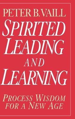 Spirited Leading and Learning: Process Wisdom for a New Age - Vaill, Peter B