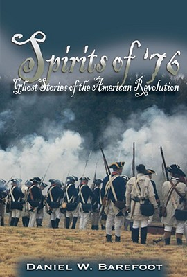 Spirits of '76: Ghost Stories of the American Revolution - Barefoot, Daniel W