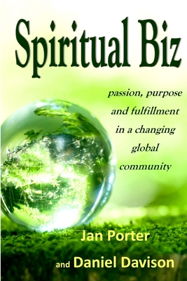 """spiritual Biz, Passion, Purpose and Fulfillment in a Changing Global Community"": By; Jan Porter & Daniel P. Davison - Porter, Jan"