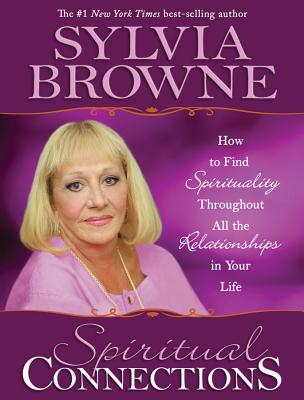 Spiritual Connections: How to Find Spirituality Throughout All the Relationships in Your Life - Browne, Sylvia