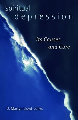 Spiritual Depression: Its Causes and Cure - Lloyd-Jones, D Martyn