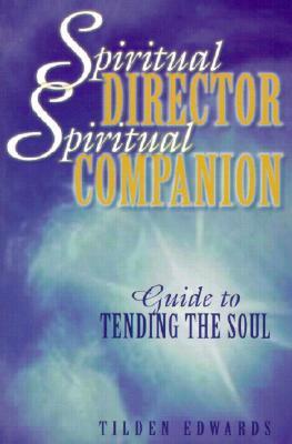 Spiritual Director, Spiritual Companion: Guide to Tending the Soul - Edwards, Tilden