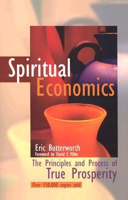 Spiritual Economics: The Principles and Process of True Prosperity - Butterworth, Eric, and Miller, David F (Foreword by)