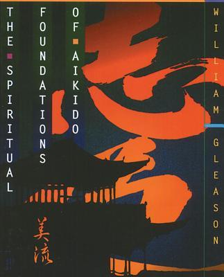 Spiritual Foundations of Aikido - Gleason, William