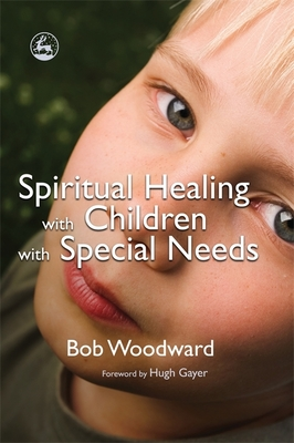 Spiritual Healing with Children with Special Needs - Woodward, Bob