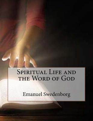 Spiritual Life and the Word of God - Swedenborg, Emanuel, and Gahan Fie, John (Prepared for publication by)