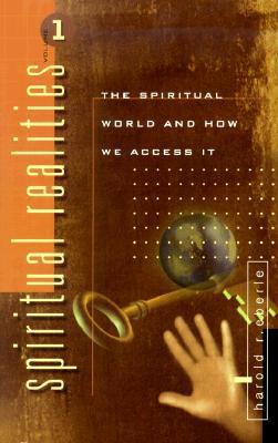 Spiritual Realities Vol. 1: The Spiritual World and How We Access It - Eberle, Harold R