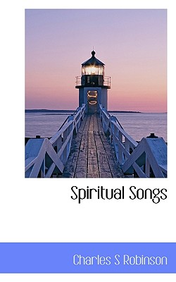 Spiritual Songs - Robinson, Charles S