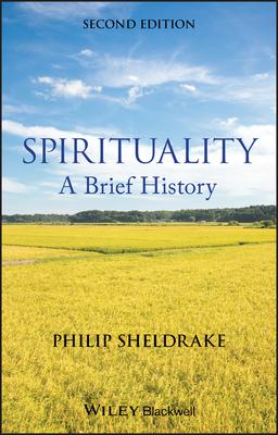 Spirituality: A Brief History - Sheldrake, Philip