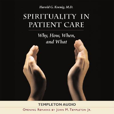Spirituality in Patient Aud CD - Templeton Foundation, and Koenig, Harold George, M.D., R.N.