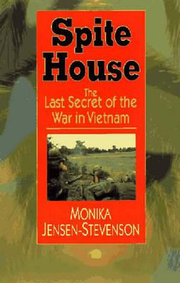 Spite House: The Last Secret of the War in Vietnam - Jensen-Stevenson, Monika