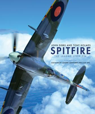 Spitfire: The Legend Lives On - Dibbs, John, and Holmes, Tony