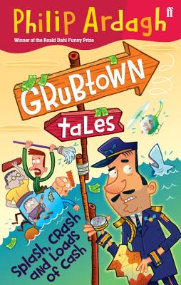 Splash, Crash and Loads of Cash: Grubtown Tales Book Six - Ardagh, Philip