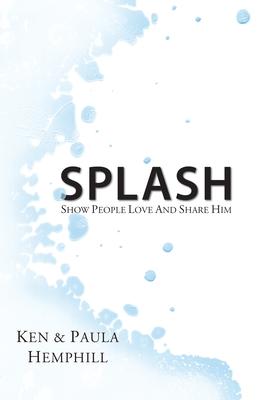 Splash: Show People Love and Share Him - Hemphill, Ken, Dr.