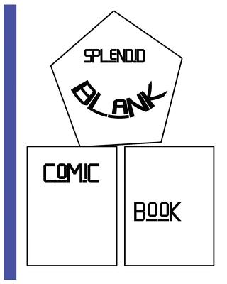 Splendid Blank Comic Book: Splendid Blank Comic Book: 8 X 10, 120 Pages, Comic Sheet, for Drawing Your Own Comics, Stimulate Your Imagination and Creativity, Sketchbook for All. - Comic Book, Dr Blank