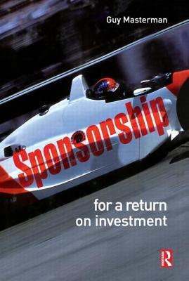 Sponsorship: For a Return on Investment - Masterman, Guy