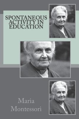 Spontaneous Activity in Education - Montessori, Maria