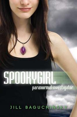 Spookygirl: Paranormal Investigator - Baguchinsky, Jill