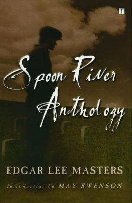 Spoon River Anthology - Masters, Edgar Lee, and Swenson, May (Introduction by)