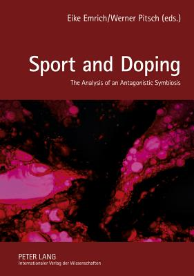 Sport and Doping: The Analysis of an Antagonistic Symbiosis - Emrich, Eike (Editor), and Pitsch, Werner (Editor)