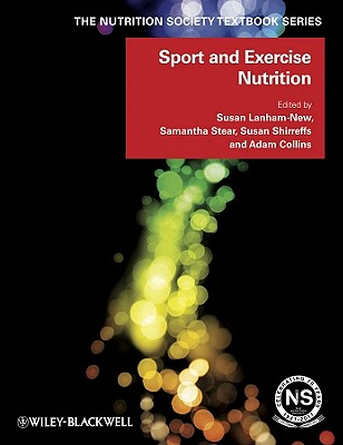 Sport and Exercise Nutrition - Lanham-New, Susan A. (Editor), and Shirreffs, Susan M. (Editor), and Stear, Samantha (Editor)