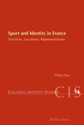 Sport and Identity in France: Practices, Locations, Representations - Dine, Philip