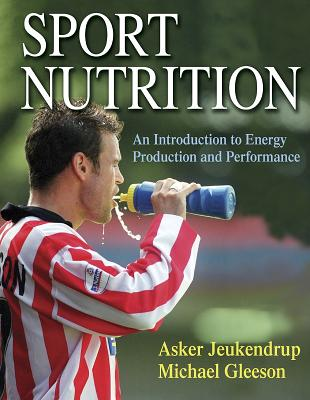 Sport Nutrition: An Introduction to Energy Production and Performance - Jeukendrup, Asker E., and Gleeson, Mike