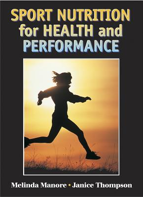 Sport Nutrition for Health and Performance - Manore, Melinda, and Thompson, Janice