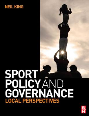 Sport Policy and Governance: Local Perspectives - King, Neil