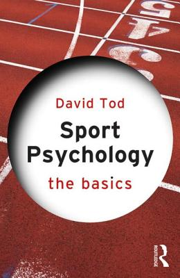 Sport Psychology: The Basics - Tod, David