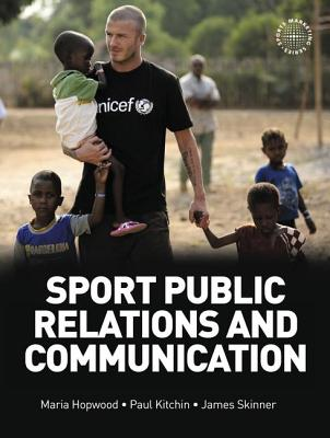 Sport Public Relations and Communication - Hopwood, Maria, and Skinner, James, and Kitchin, Paul