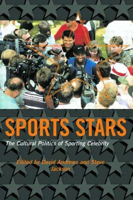 Sport Stars: The Cultural Politics of Sporting Celebrity - Andrews, David L. (Editor), and Jackson, Steven J. (Editor)