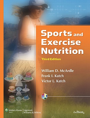 Sports and Exercise Nutrition - McArdle, William D, Bs, Ed, PhD, and Katch, Frank I, Edd, and Katch, Victor L, Edd