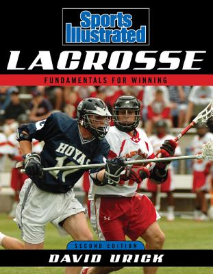 Sports Illustrated Lacrosse: Fundamentals for Winning - Urick, David