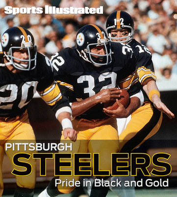Sports Illustrated: Pittsburgh Steelers: Pride in Black and Gold - Mravic, Mark (Editor), and Syken, Bill (Editor)