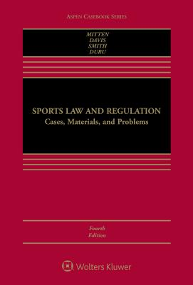 Sports Law and Regulation: Cases, Materials, and Problems - Mitten, Matthew J
